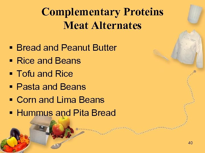 Complementary Proteins Meat Alternates § § § Bread and Peanut Butter Rice and Beans