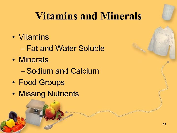 Vitamins and Minerals • Vitamins – Fat and Water Soluble • Minerals – Sodium