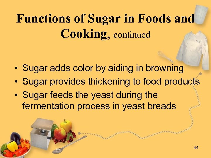 Functions of Sugar in Foods and Cooking, continued • Sugar adds color by aiding