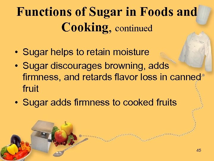 Functions of Sugar in Foods and Cooking, continued • Sugar helps to retain moisture
