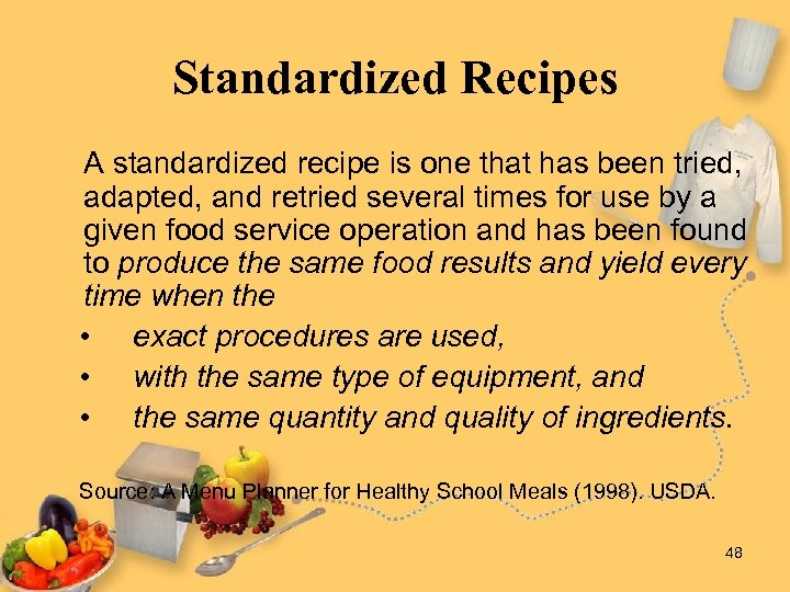 Standardized Recipes A standardized recipe is one that has been tried, adapted, and retried