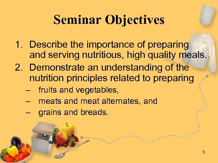 Seminar Objectives 1. Describe the importance of preparing and serving nutritious, high quality meals.