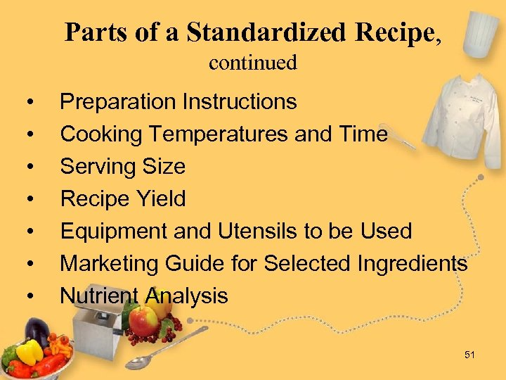 Parts of a Standardized Recipe, continued • • Preparation Instructions Cooking Temperatures and Time