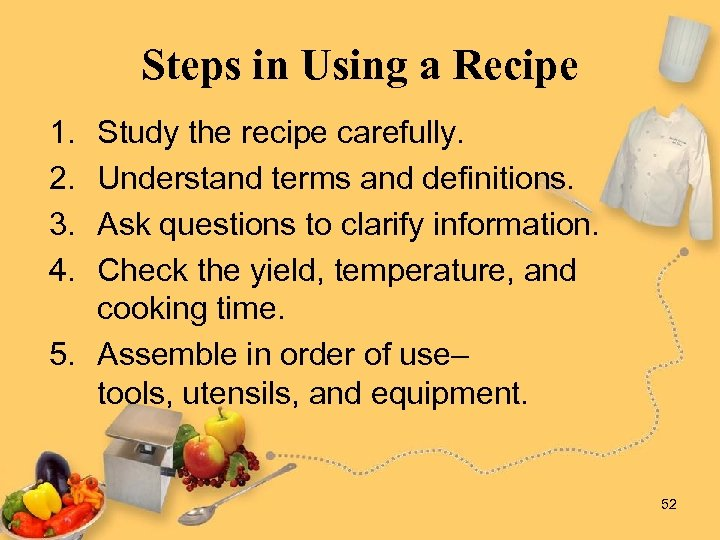 Steps in Using a Recipe 1. 2. 3. 4. Study the recipe carefully. Understand