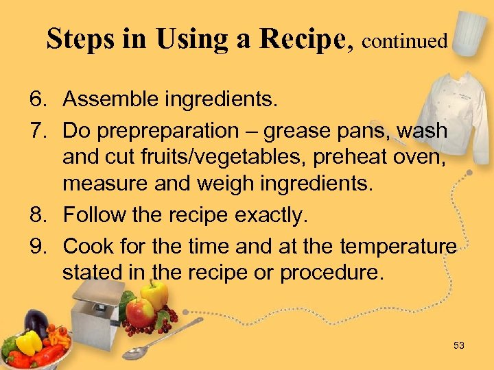 Steps in Using a Recipe, continued 6. Assemble ingredients. 7. Do prepreparation – grease