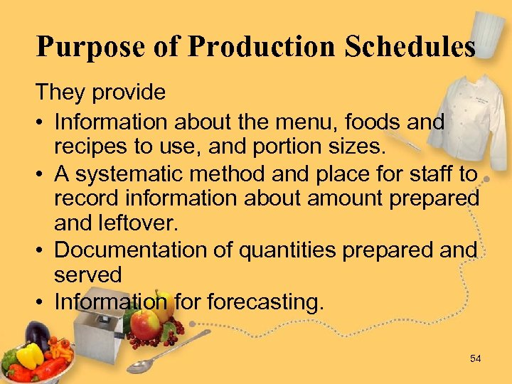 Purpose of Production Schedules They provide • Information about the menu, foods and recipes