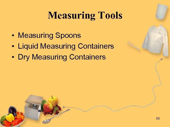 Measuring Tools • Measuring Spoons • Liquid Measuring Containers • Dry Measuring Containers 55