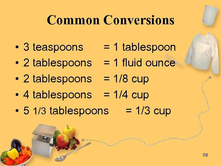 Common Conversions • • • 3 teaspoons = 1 tablespoon 2 tablespoons = 1