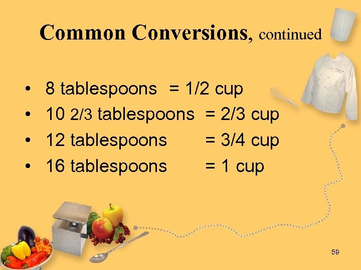 Common Conversions, continued • • 8 tablespoons = 1/2 cup 10 2/3 tablespoons =