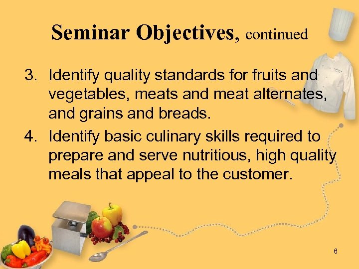 Seminar Objectives, continued 3. Identify quality standards for fruits and vegetables, meats and meat