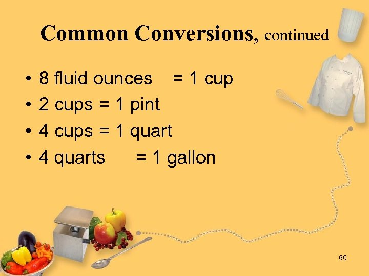 Common Conversions, continued • • 8 fluid ounces = 1 cup 2 cups =