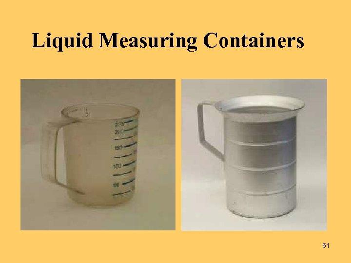 Liquid Measuring Containers 61