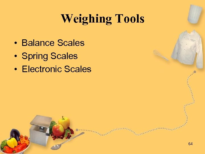 Weighing Tools • Balance Scales • Spring Scales • Electronic Scales 64