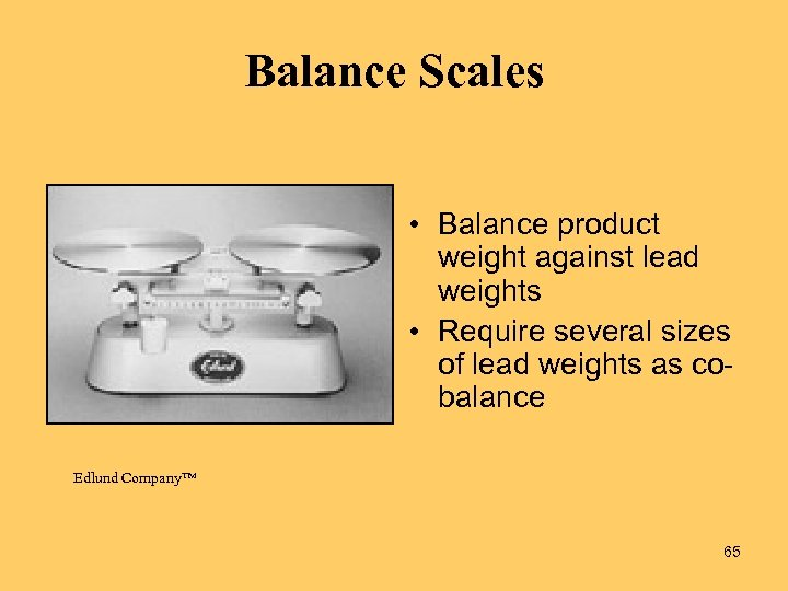 Balance Scales • Balance product weight against lead weights • Require several sizes of