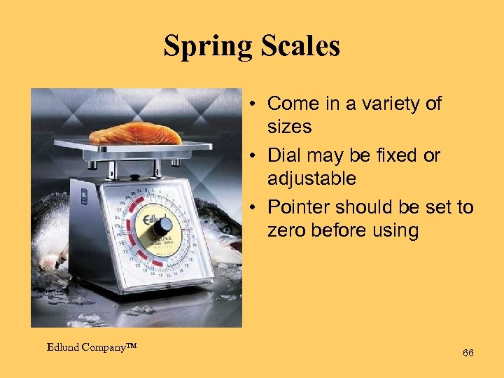 Spring Scales • Come in a variety of sizes • Dial may be fixed