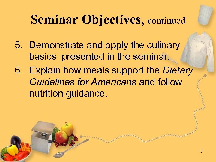 Seminar Objectives, continued 5. Demonstrate and apply the culinary basics presented in the seminar.