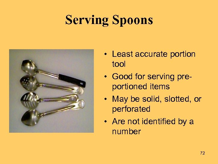 Serving Spoons • Least accurate portion tool • Good for serving preportioned items •