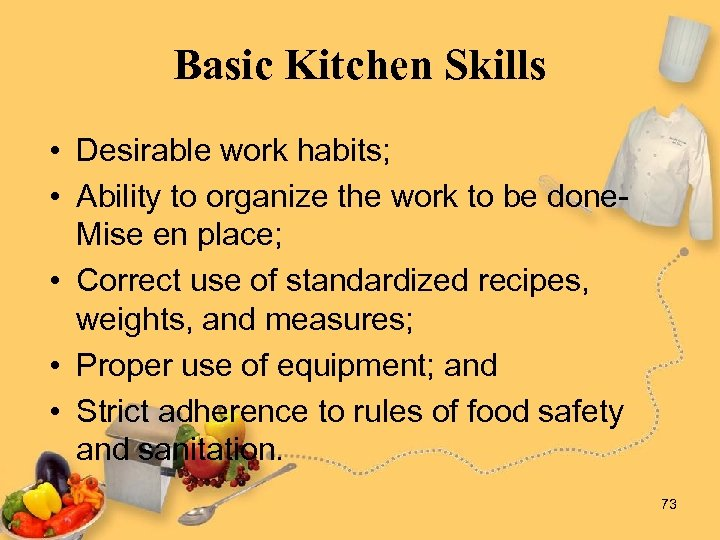 Basic Kitchen Skills • Desirable work habits; • Ability to organize the work to