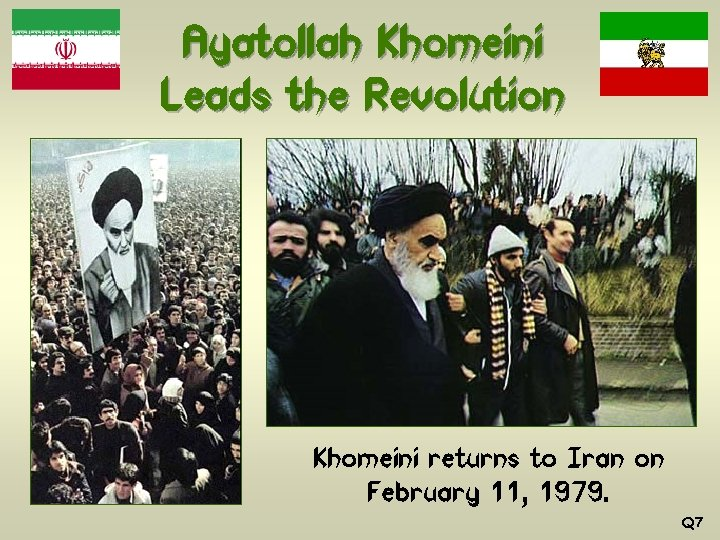 Ayatollah Khomeini Leads the Revolution Khomeini returns to Iran on February 11, 1979. Q