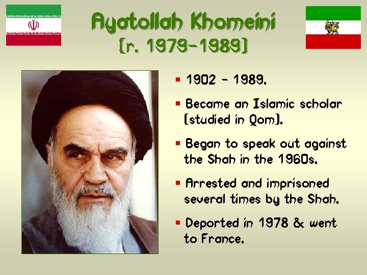 Ayatollah Khomeini (r. 1979 -1989) § 1902 – 1989. § Became an Islamic scholar