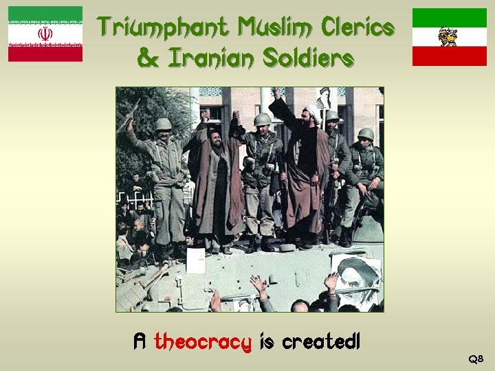Triumphant Muslim Clerics & Iranian Soldiers A theocracy is created! Q 8