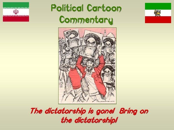 Political Cartoon Commentary The dictatorship is gone! Bring on the dictatorship!