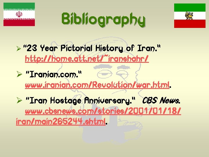 "Bibliography Ø "" 23 Year Pictorial History of Iran. "" http: //home. att. net/~iranshahr/"