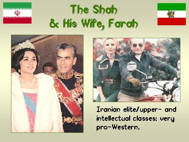 The Shah & His Wife, Farah Iranian elite/upper- and intellectual classes: very pro-Western.