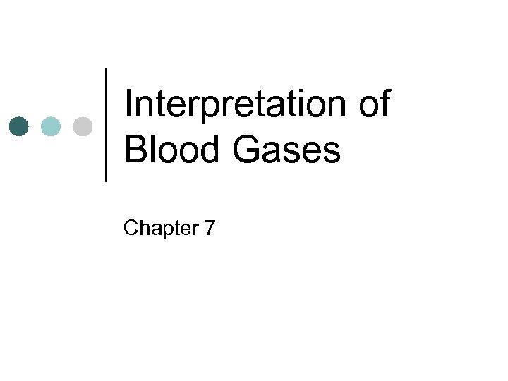 Interpretation of Blood Gases Chapter 7