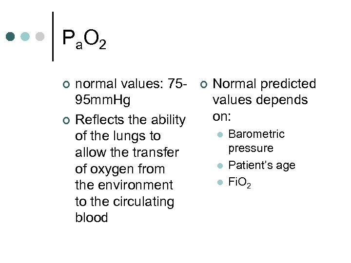 P a. O 2 ¢ ¢ normal values: 7595 mm. Hg Reflects the ability