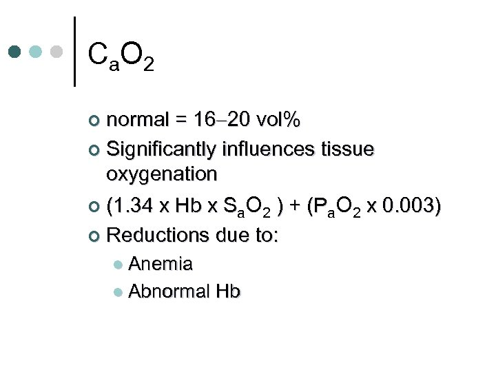 C a. O 2 normal = 16 20 vol% ¢ Significantly influences tissue oxygenation