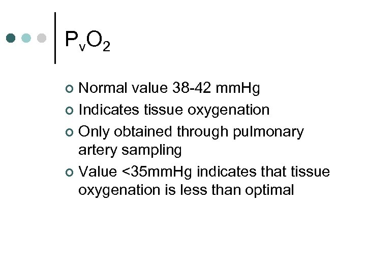 Pv. O 2 Normal value 38 -42 mm. Hg ¢ Indicates tissue oxygenation ¢