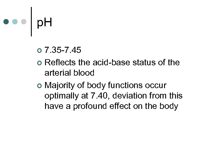p. H 7. 35 -7. 45 ¢ Reflects the acid-base status of the arterial