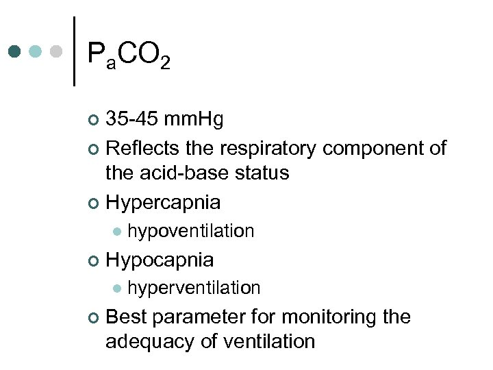 Pa. CO 2 35 -45 mm. Hg ¢ Reflects the respiratory component of the