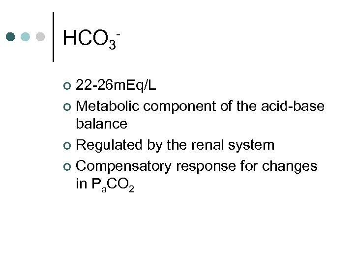 HCO 322 -26 m. Eq/L ¢ Metabolic component of the acid-base balance ¢ Regulated