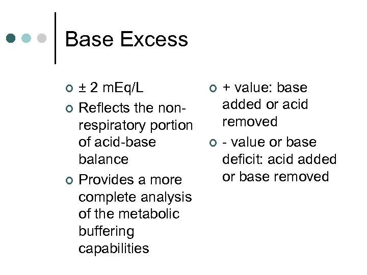 Base Excess ¢ ¢ ¢ ± 2 m. Eq/L Reflects the nonrespiratory portion of