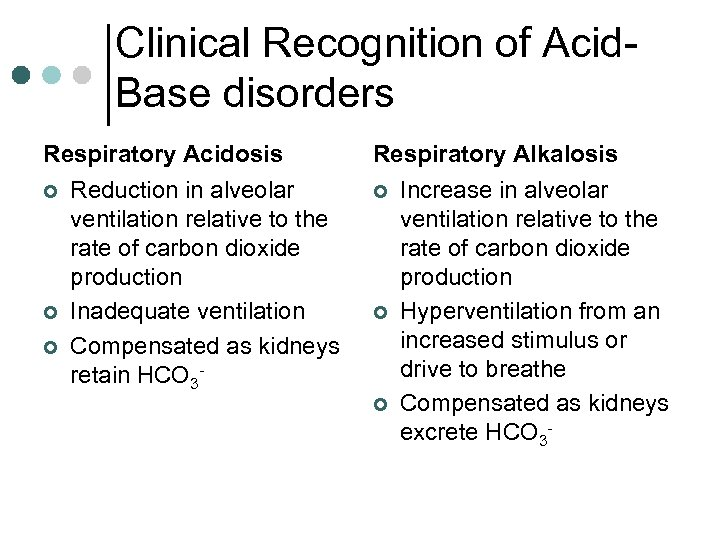 Clinical Recognition of Acid. Base disorders Respiratory Acidosis ¢ ¢ ¢ Reduction in alveolar