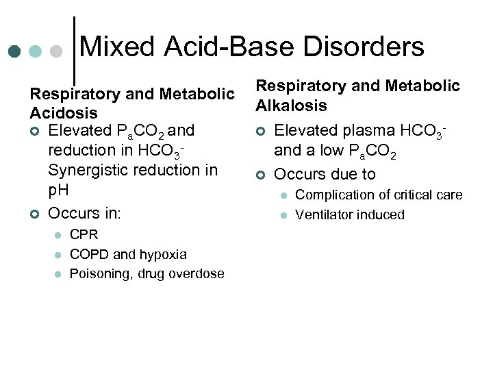 Mixed Acid-Base Disorders Respiratory and Metabolic Acidosis ¢ Elevated Pa. CO 2 and reduction