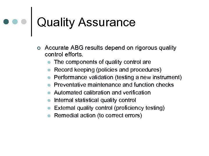 Quality Assurance ¢ Accurate ABG results depend on rigorous quality control efforts. l The