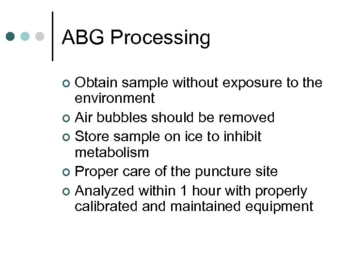 ABG Processing Obtain sample without exposure to the environment ¢ Air bubbles should be