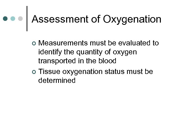 Assessment of Oxygenation Measurements must be evaluated to identify the quantity of oxygen transported