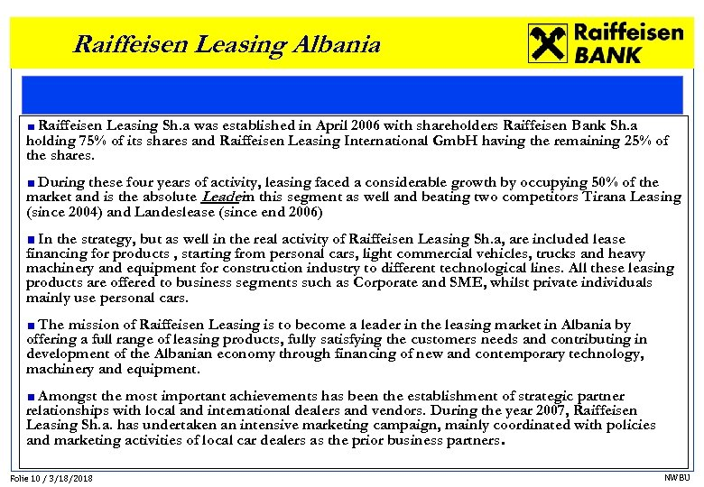Raiffeisen Leasing Albania Raiffeisen Leasing Sh. a was established in April 2006 with shareholders