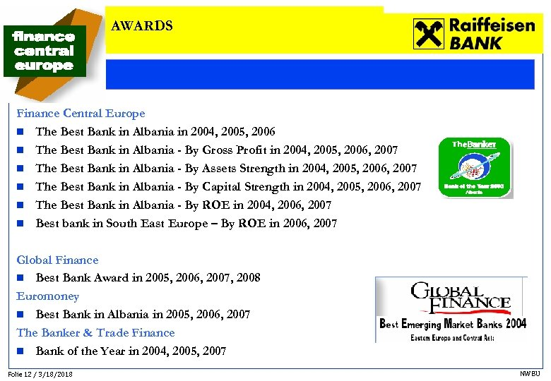 AWARDS Finance Central Europe n The Best Bank in Albania in 2004, 2005, 2006