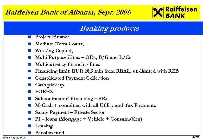 Raiffeisen Bank of Albania, Sept. 2006 Banking products n n n n Folie 8