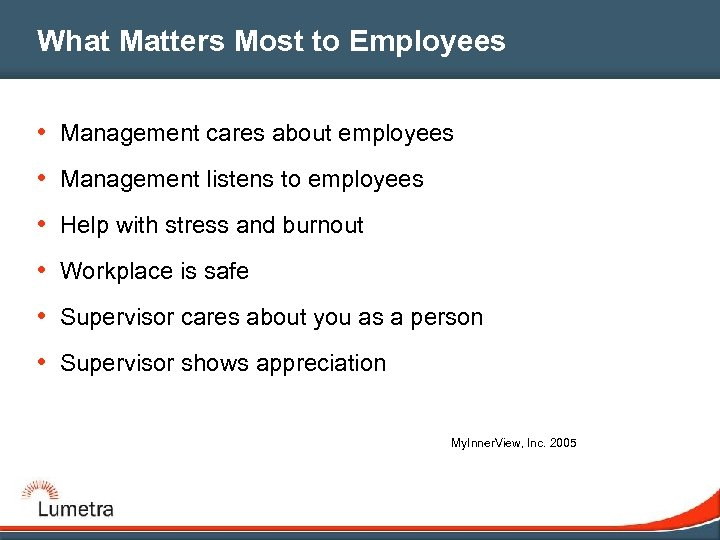 What Matters Most to Employees • Management cares about employees • Management listens to