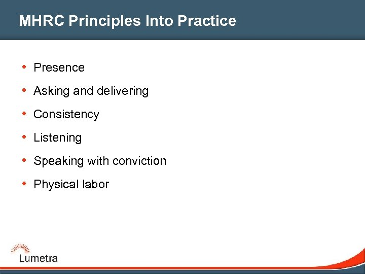 MHRC Principles Into Practice • Presence • Asking and delivering • Consistency • Listening