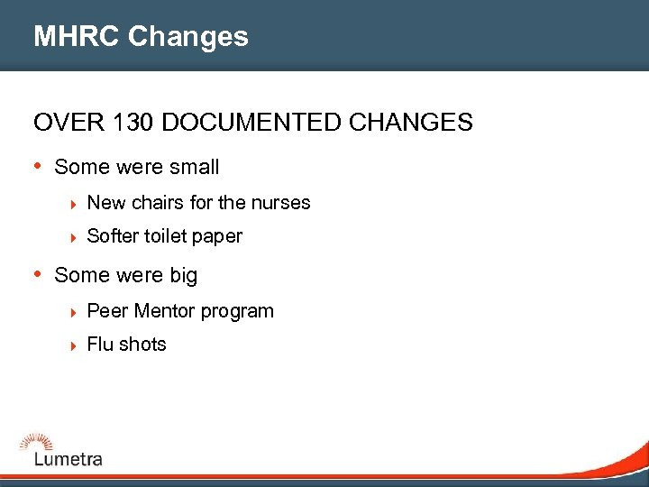 MHRC Changes OVER 130 DOCUMENTED CHANGES • Some were small 4 New chairs for