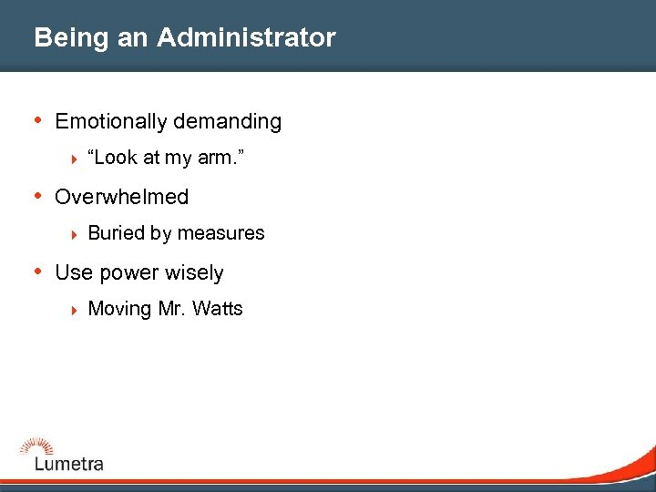 "Being an Administrator • Emotionally demanding 4 ""Look at my arm. "" • Overwhelmed"