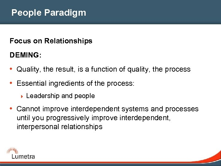People Paradigm Focus on Relationships DEMING: • Quality, the result, is a function of