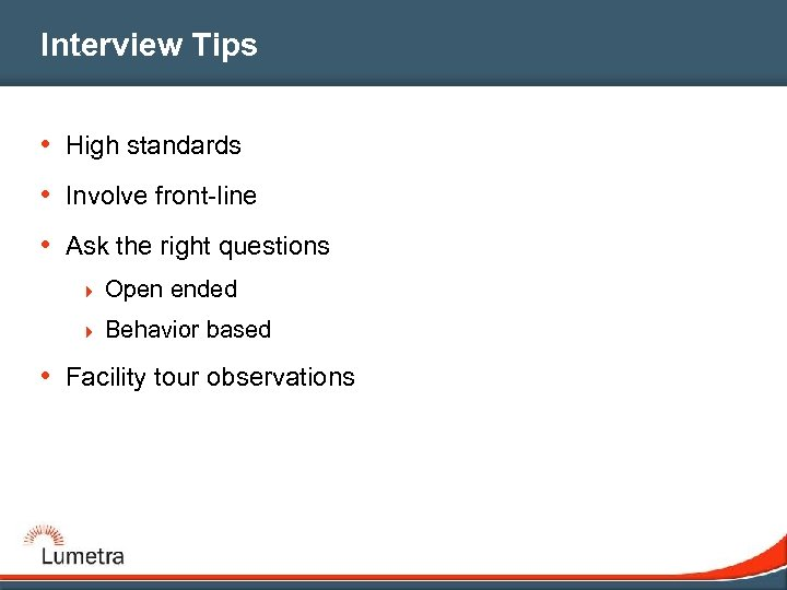 Interview Tips • High standards • Involve front-line • Ask the right questions 4